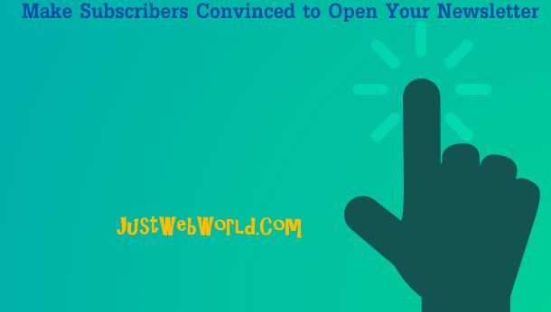 Make Subscribers Convinced to Open Your Newsletter