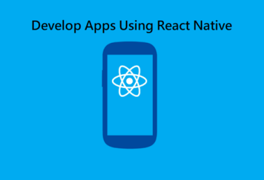 Develop Apps Using React Native